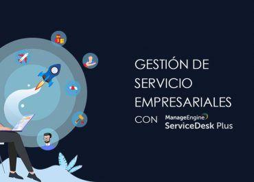 Gestión de Servicios Empresarial con ServiceDesk Plus